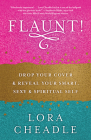 Flaunt!: Drop Your Cover and Reveal Your Smart, Sexy & Spiritual Self Cover Image