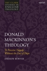 Donald Mackinnon's Theology: To Perceive Tragedy Without the Loss of Hope (T&t Clark Studies in English Theology) Cover Image