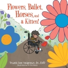 Flowers, Ballet, Horses, and a Kitten! Cover Image