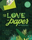For the Love of Paper: Botanicals, 3: 160 Tear-Off Pages for Creating, Crafting, and Sharing Cover Image