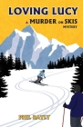 Loving Lucy: A Murder on Skis Mystery Cover Image