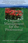 Organic Management for the Professional: The Natural Way for Landscape Architects and Contractors, Commercial Growers, Golf Course Managers, Park Admi Cover Image