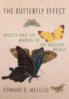 The Butterfly Effect: Insects and the Making of the Modern World Cover Image