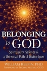 Belonging to God: Science, Spirituality & a Universal Path of Divine Love Cover Image