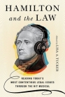 Hamilton and the Law: Reading Today's Most Contentious Legal Issues Through the Hit Musical Cover Image