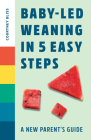 Baby Led Weaning in 5 Easy Steps: A New Parent's Guide Cover Image