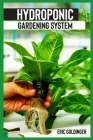 Hydroponics Gardening System: Easy and Affordable Ways to Build Your Own Hydroponic Garden Cover Image