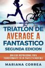 TRIATLON DE AVERAGE a FANTASTICO SEGUNDA EDICION: UNA GUIA INSPIRACIONAL PARA TRANSFORMARTE EN Un TRIATLETA INCREIBLE Cover Image
