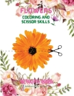 Flowers Coloring and Scissor Skills Activity Book: Cute Flowers Coloring and Scissor Skills Book for kids ages 3-8 Creative Early Learning Activities Cover Image