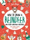 How to Draw a Reindeer and Other Christmas Creatures with Simple Shapes in 5 Ste Cover Image