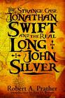 The Strange Case of Jonathan Swift and the Real Long John Silver: Third Edition Cover Image