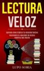 Lectura Veloz: Aprenda cómo triplicar tu velocidad lectora (Incrementa tu velocidad de lectura mientras lees mucho) Cover Image
