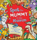 Spot the Mummy in the Museum: Packed with things to spot and facts to discover! Cover Image