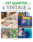 Fat Quarter: Vintage: 25 Projects to Make from Short Lengths of Fabric Cover Image
