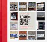 London Street Signs: A Visual History of the Signs That Tell Us Where We Are Cover Image