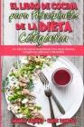 El Libro De Cocina Para Principiantes De La Dieta Cetogénica: Un Libro De Cocina Simplificado Para Hacer Recetas Cetogénicas Sabrosas Y Saludables (Ke Cover Image