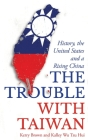 The Trouble with Taiwan: History, the United States and a Rising China (Asian Arguments) Cover Image
