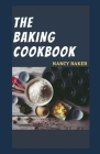 The Baking Cookbook: 50 Quick, Easy And Delicious Baking Recipes Cover Image