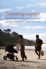 Parenting Empires: Class, Whiteness, and the Moral Economy of Privilege in Latin America Cover Image