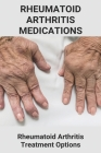 Rheumatoid Arthritis Medications: Rheumatoid Arthritis Treatment Options: How To Cure Rheumatoid Arthritis Permanently Cover Image