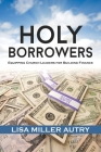 Holy Borrowers: Equipping Church Leaders for Building Finance Cover Image