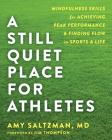 A Still Quiet Place for Athletes: Mindfulness Skills for Achieving Peak Performance and Finding Flow in Sports and Life Cover Image