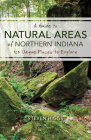 A Guide to Natural Areas of Northern Indiana: 125 Unique Places to Explore (Indiana Natural Science) Cover Image