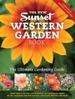 The New Sunset Western Garden Book: The Ultimate Gardening Guide Cover Image