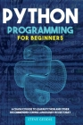 Python Programming for Beginners: A Crash Course to Learn Python and Other Recommended Coding Languages in use today Cover Image