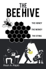 The Bee Hive: The Honey the Money the Sting Cover Image