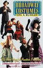 Broadway Costumes on a Budget: Big-Time Ideas for Amateur Producers Cover Image