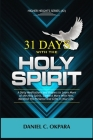 31 Days With the Holy Spirit: A Daily Meditations and Prayers to Learn More of the Holy Spirit, Connect More With Him, and Manifest His Presence and Cover Image