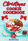 Christmas Cookie Cookbook: The Ultimate Baking Book with Easy Christmas Recipes, for Delicious Cookies and Classic Yuletide Treats Perfect for th Cover Image