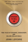 Straight to Hell: True Tales of Deviance, Debauchery, and Billion-Dollar Deals Cover Image
