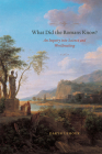 What Did the Romans Know?: An Inquiry into Science and Worldmaking Cover Image