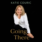 Going There (read by Katie Couric) Cover Image