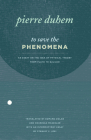 To Save the Phenomena: An Essay on the Idea of Physical Theory from Plato to Galileo Cover Image
