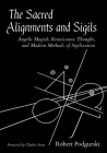 The Sacred Alignments and Sigils: Angelic Magick, Renaissance Thought, and Modern Methods of Sigilization Cover Image