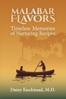Malabar Flavors: Timeless Memories of Nurturing Recipes Cover Image