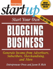 Start Your Own Blogging Business: Generate Income from Advertisers, Subscribers, Merchandising, and More (Entrepreneur Magazine's Start Ups) Cover Image