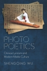 Photo Poetics: Chinese Lyricism and Modern Media Culture (Global Chinese Culture) Cover Image