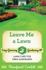 Leave Me a Lawn: Lawn Care for Tired Gardeners Cover Image