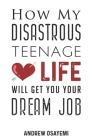 How My Disastrous Teenage Love Life Will Get You Your Dream Job Cover Image