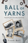 Ball of Yarns: from 87 years of worthy experience Cover Image
