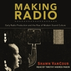 Making Radio: Early Radio Production and the Rise of Modern Sound Culture Cover Image