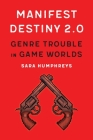 Manifest Destiny 2.0: Genre Trouble in Game Worlds (Postwestern Horizons) Cover Image