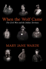 When the Wolf Came: The Civil War and the Indian Territory (The Civil War in the West) Cover Image