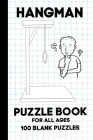 Hangman Puzzle Book for all ages 100 blank pages: Activity games for you to enjoy perfect for holidays, trips, vacations, car & road trips for kids an Cover Image