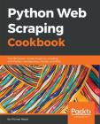 Python Web Scraping Cookbook: Over 90 proven recipes to get you scraping with Python, microservices, Docker, and AWS Cover Image