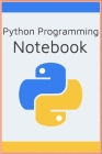 Python Programming Notebook for Computer Programmers & Developers, Python / Data Analysis / For Kids / Machine Learning / Finance: A Notebook for Pyth Cover Image